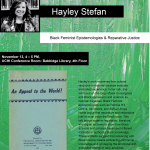 "This poster for Hayley's November 13, 2019 talk titled, ""Black Feminist Epistemologies & Reparative Justice,"" shows the details of the talk, copied in text below, as well as two images. The first is of the cover of the NAACP's An Appeal to the World! The second is a photograph headshot of Hayley in a yellow blazer with flowers on it, standing in front of a bookshelf."